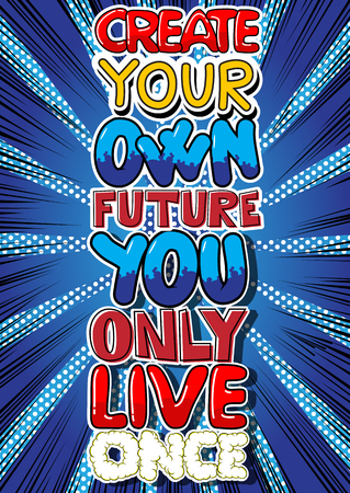 Create Your Own Future You Only Live Once. Vector illustrated comic book style design. Inspirational, motivational quote. Çizim