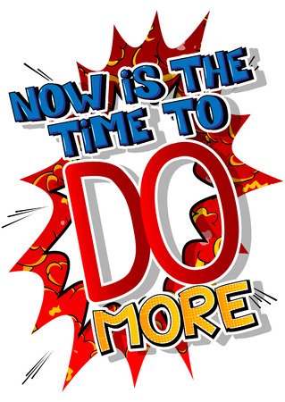 Now is the time to do more. Vector illustrated comic book style design. Inspirational, motivational quote.