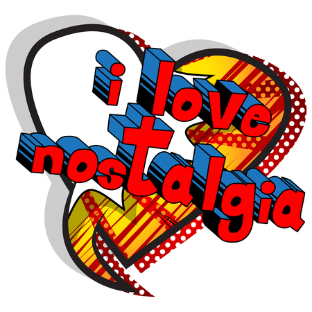 I Love Nostalgia - Comic book style word on abstract background.