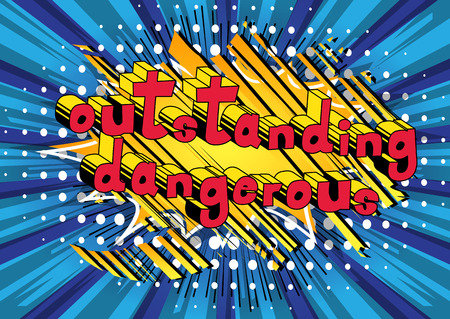 Outstanding Dangerous - Comic book word on abstract background.