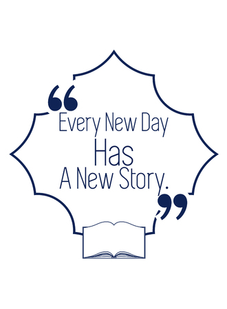 Vector Quote Template Bubble With Quote. Every New Day Has A New Story. Illustration