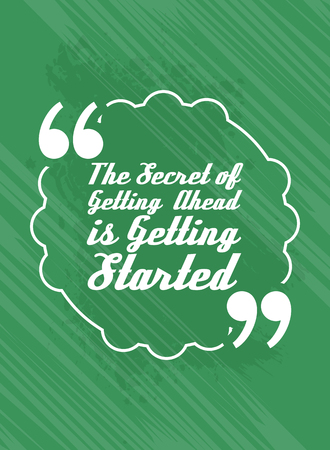 Vector Quote Template Bubble With Quote. The Secret of Getting Ahead is Getting Started