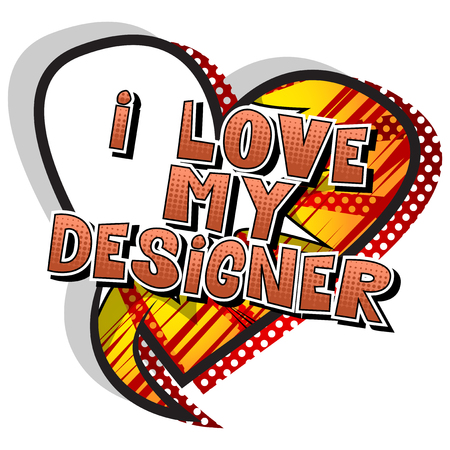 I Love My Designer - Comic book style word on abstract background.