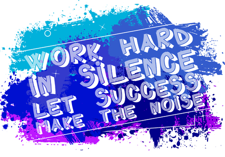 Work Hard in Silence Let Success Make The Noise. Vector illustrated quote background design. Inspirational, motivational quote poster template. Illusztráció