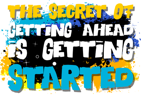 The Secret of Getting Ahead is Getting Started. Vector illustrated quote background design. Inspirational, motivational quote poster template.
