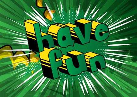 Diviértete - Vector cómic ilustrado frase.