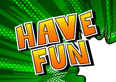 Have Fun - Vector illustrated comic book phrase.