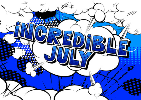 Incredible July - Comic book style word on abstract background.