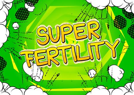Super Fertility - Vector illustrated comic book style phrase. Illustration