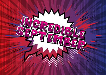 Incredible September - Comic book style word on abstract background.