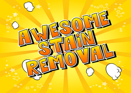 Awesome Stain Removal - Vector illustrated comic book style phrase.