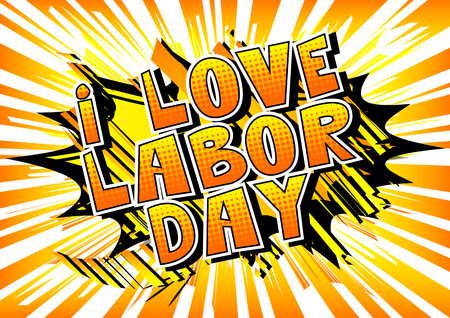 I Love Labor Day - Comic book style word on abstract background.
