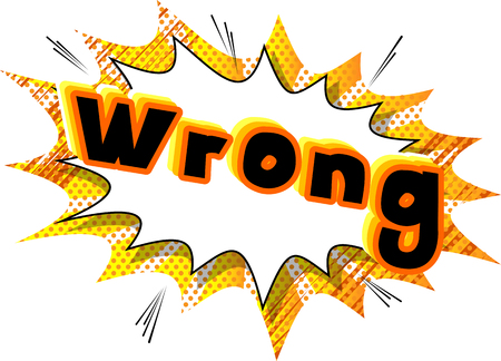 Wrong - Vector illustrated comic book style phrase. Illustration
