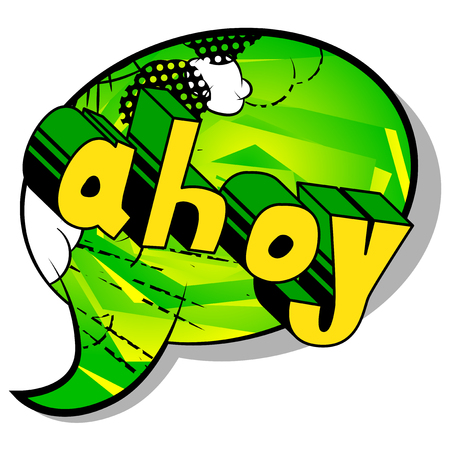 Ahoy (in english can be used as a greeting, a warning, or a farewell) - Vector illustrated comic book style phrase.