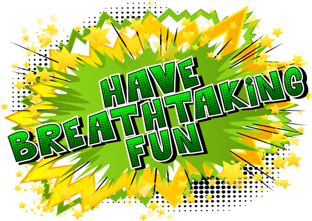 Have Breathtaking Fun - Comic book style word on abstract background.
