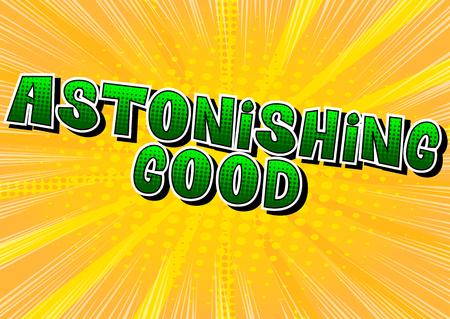 Astonishing Good - Vector illustrated comic book style phrase.