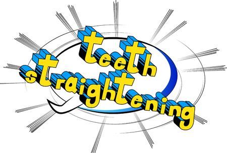 Teeth Straightening - Vector illustrated comic book style phrase.