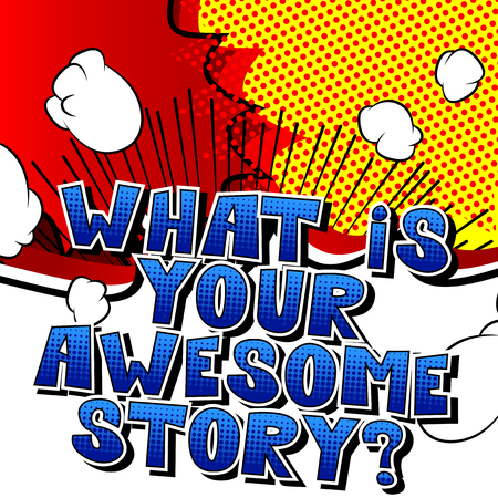 What is your awesome story? - Comic book style phrase on abstract background.
