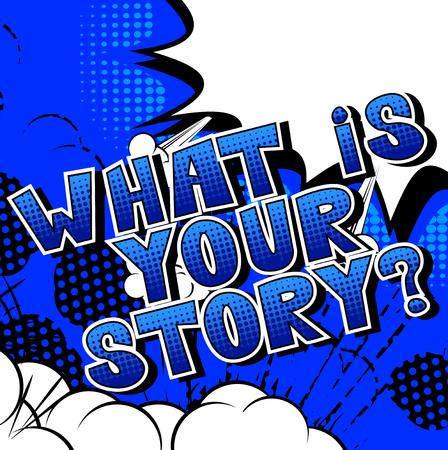 Quelle est votre histoire? - Expression de style bande dessinée sur fond abstrait.