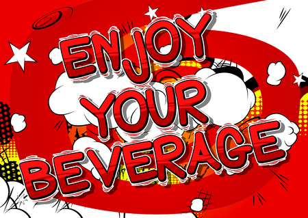 Enjoy Your Beverage - Vector illustrated comic book style phrase.