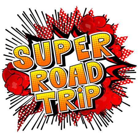 Super Road Trip - Vector illustrated comic book style phrase.
