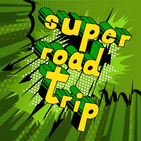 Super Road Trip - Vector illustrated comic book style phrase.