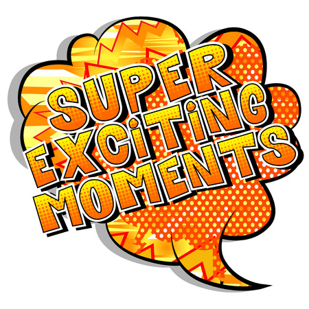 Super Exciting Moments - Vector illustrated comic book style phrase.
