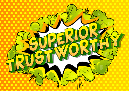 Superior Trustworthy - Vector illustrated comic book style phrase.