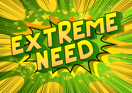 Extreme Need - Vector illustrated comic book style phrase. Illustration