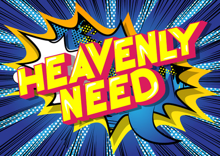 Heavenly Need - Vector illustrated comic book style phrase.