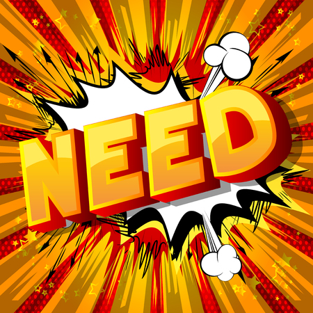 Need - Vector illustrated comic book style phrase.