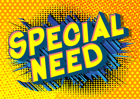Special Need - Vector illustrated comic book style phrase.