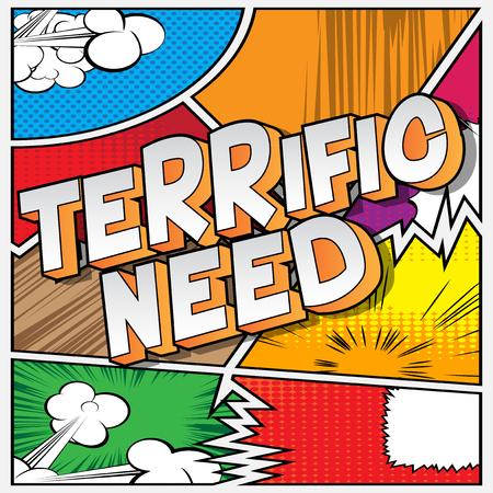 Terrific Need - Vector illustrated comic book style phrase.
