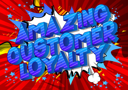 Amazing Customer Loyalty - Vector illustrated comic book style phrase.