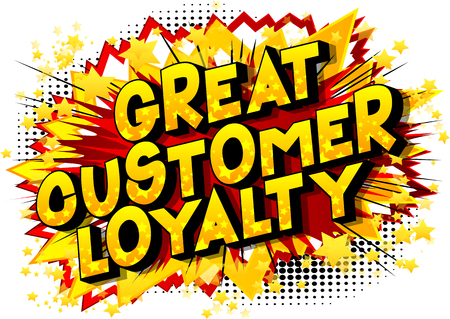 Great Customer Loyalty - Vector illustrated comic book style phrase.
