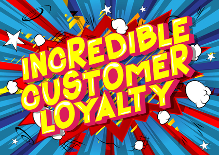Incredible Customer Loyalty - Vector illustrated comic book style phrase.