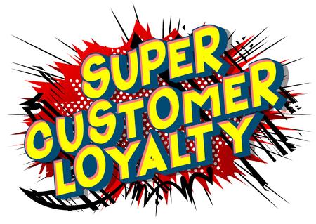 Super Customer Loyalty - Vector illustrated comic book style phrase. Illustration