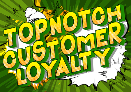 Topnotch Customer Loyalty - Vector illustrated comic book style phrase.