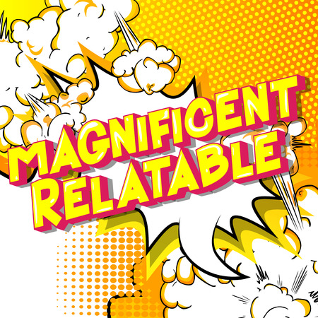 Magnificent Relatable - Vector illustrated comic book style phrase.