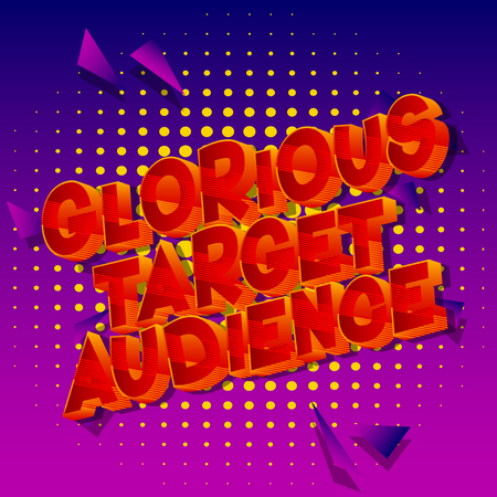 Glorious Target Audience - Vector illustrated comic book style phrase. Illustration
