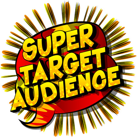 Super Target Audience - Vector illustrated comic book style phrase.