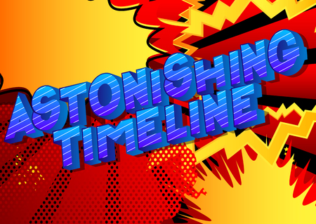 Astonishing Timeline - Vector illustrated comic book style phrase on abstract background.