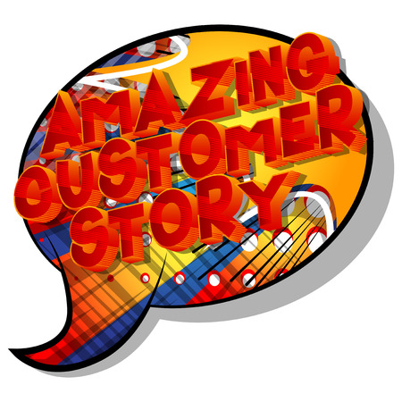 Amazing Customer Stories - Vector illustrated comic book style phrase on abstract background.