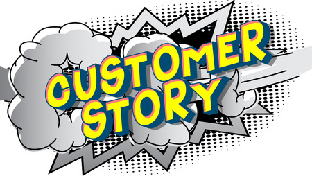 Customer Stories - Vector illustrated comic book style phrase on abstract background.