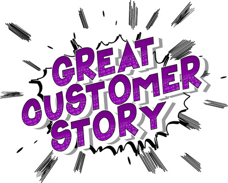 Great Customer Stories - Vector illustrated comic book style phrase on abstract background.