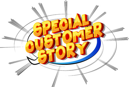 Special Customer Stories - Vector illustrated comic book style phrase on abstract background.