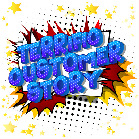 Terrific Customer Stories - Vector illustrated comic book style phrase on abstract background.