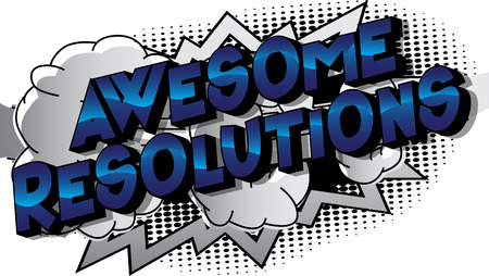 Awesome Resolutions - Vector illustrated comic book style phrase on abstract background.