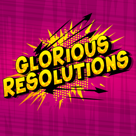 Glorious Resolutions - Vector illustrated comic book style phrase on abstract background.