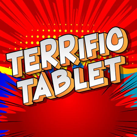 Terrific Tablet - Vector illustrated comic book style phrase.